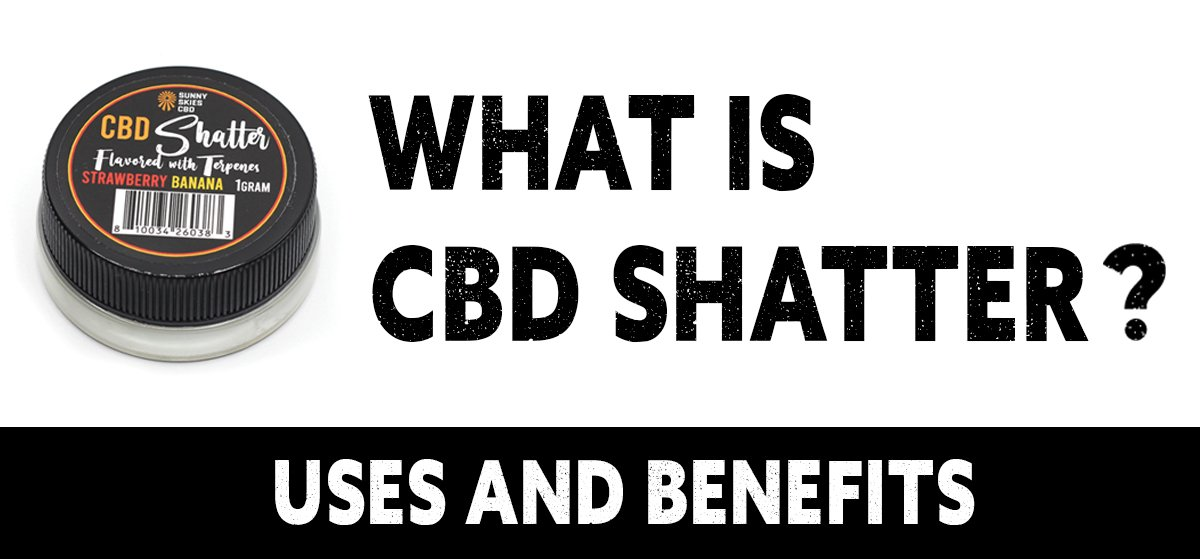 cbd shatter benefits uses